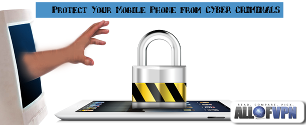 Protect Your Mobiles Phone From Cyber Criminals Protect your phone from Cyber Criminals!