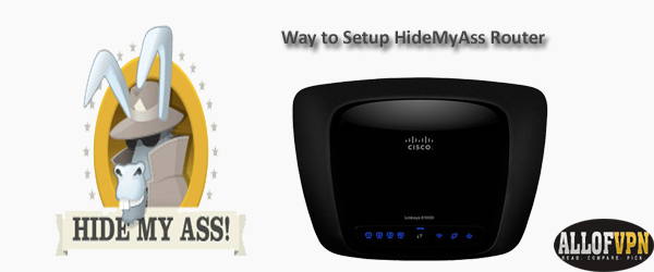 Way to Setup HideMyAss Router Way to Setup HideMyAss Router   Connect Your VPN Router with HideMyass VPN