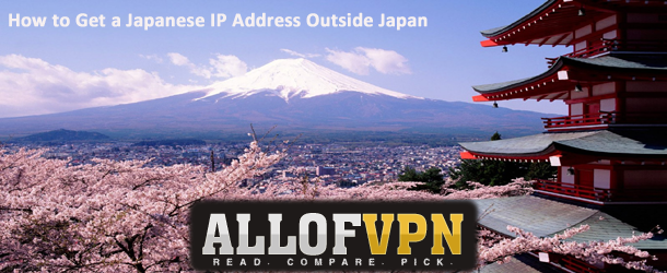 How to Get a Japanese IP Address Outside Japan How to Get a Japanese IP Address Outside Japan