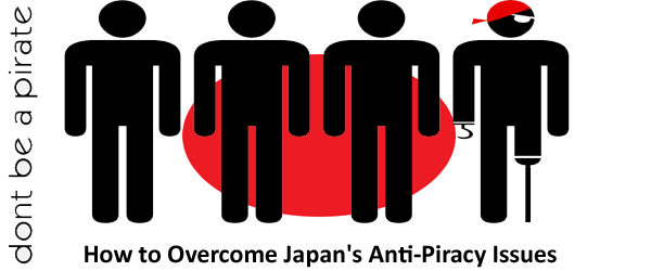 How to Overcome Japans Anti Piracy Issues How to Overcome Japans Anti Piracy Issues