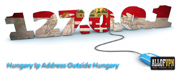 Hungary Ip Address1 Learn How to Get Hungary IP While Being Abroad