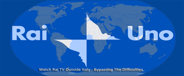 Rai TV Outside Italy How to Watch Rai TV Outside Italy   Bypassing The Difficulties