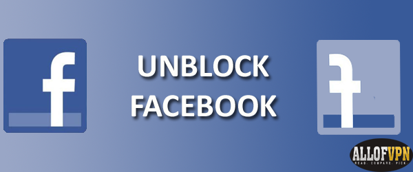 Unblock Facebook Learn How to Unblock Facebook Anywhere Worldwide