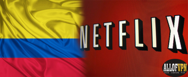 Netflix in Colombia Watch US Netflix in Colombia   Simple Guideline