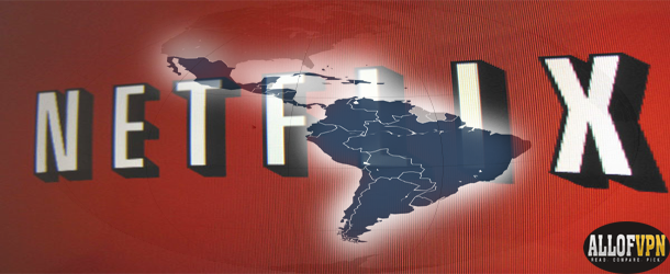 Netflix in Latin America Discover the Way to Watch Netflix in Latin America