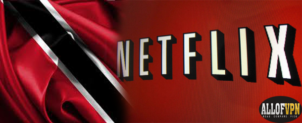 Netflix in Trinidad and Tobago Learn to Watch US Netflix in Trinidad and Tobago