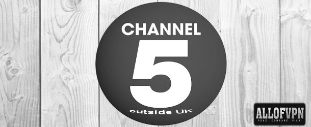Channel 5 outside UK How to Watch Channel 5 outside UK and Anywhere!