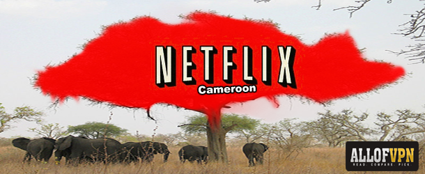 Netflix in Camroon Learn How to Watch Netflix in Cameroon