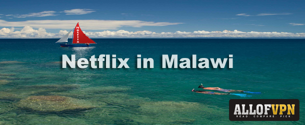 Netflix in Malawi A Quick Guide for Watching Netflix in Malawi