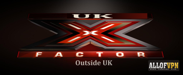 X Factor Outside UK Tips on How to Watch British X Factor Outside UK