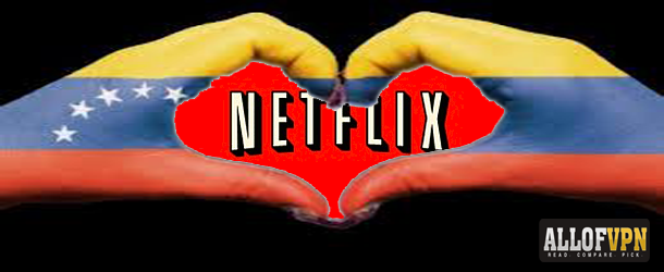 Netflix in Venezula Successfully Watching US Netflix in Venezuela   Learn How!