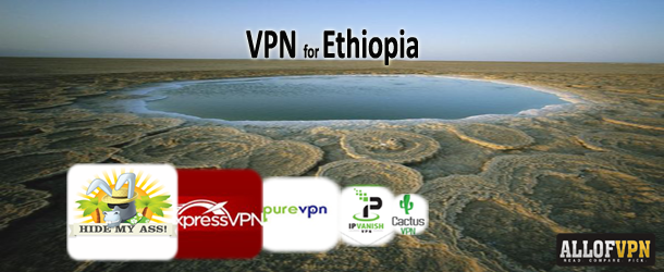 Vpn for Ethiopia Censorship Issues and the Need of Best VPN for Ethiopia