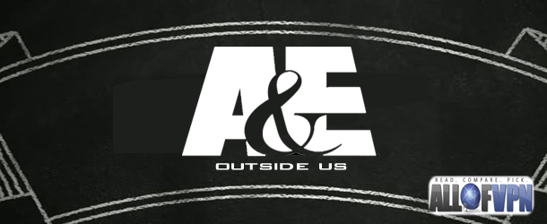 AE TV outside US Getting to Watch A&E TV outside US   How Can You Accomplish That?