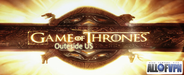 Game of Throne Outside Us How to Watch Game of Thrones outside US   Gaining Full Access to the Legendary Series Worldwide
