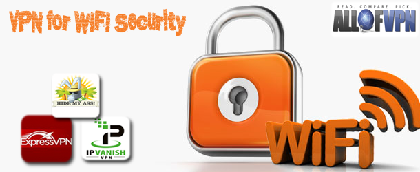 VPN for WIFI Security Get a Secure VPN for Wi Fi security