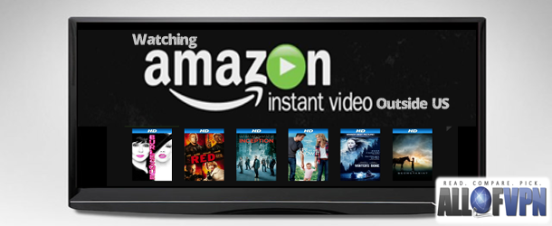 Watch Amazon Instant Video outside us How to Access Amazon Instant Videos outside US   Let the Fun Begin!