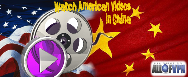 Watch American Videos in China How to Watch American Videos in China, Anywhere!